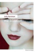 Ma dévotion, Julia Kerninon