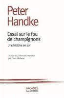 Essai sur le fou de champignons Peter Handke (Gallimard) - S. Voïca