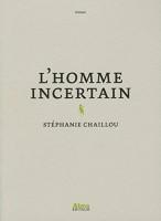 L'homme incertain, Stéphanie Chaillou