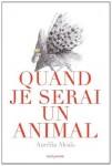 Quand je serai un animal, Aurélia Alcaïs