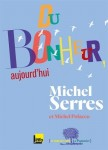 Du bonheur aujourd'hui, Michel Serres