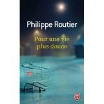 Pour une vie plus douce, Philippe Routier