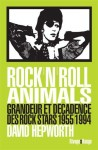 Rock'n'Roll Animals, Grandeur et décadence des rock stars 1955/1994, David Hepworth (par Guy Donikian)