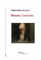 Mordre l'essentiel, Christophe Esnault (par Murielle Compère-Demarcy)