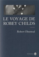 Le voyage de Robey Childs, Robert Olmstead