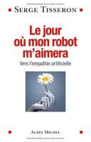 Le jour où mon robot m'aimera, Vers l'empathie artificielle, Serge Tisseron
