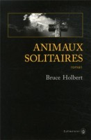 Animaux solitaires, Bruce Holbert