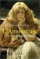 L'Amoureuse, Le roman de Marie-Madeleine, Cécilia Dutter (par Laurent Bettoni)