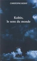 Koltès, le sens du monde, Christophe Bident