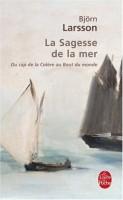 La sagesse de la mer Du cap Colère au bout du monde, Björn Larsson