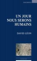 Un jour nous serons humains, David Léon