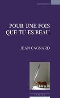 Pour une fois que tu es beau, Jean Cagnard, par Marie du Crest