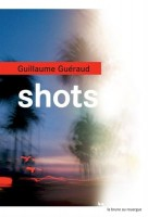 Shots, Guillaume Guéraud