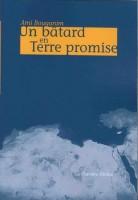 Un bâtard en Terre promise, Ami Bouganim (par Zoé Tisset)