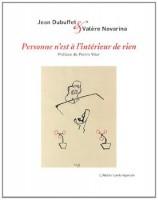 Personne n'est à l'intérieur de rien, Jean Dubuffet, Valère Novarina