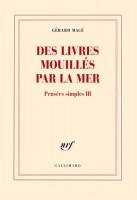 Des livres mouillés par la mer, Pensées simples III, Gérard Macé