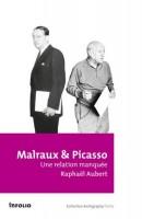 Malraux & Picasso, une relation manquée, Raphaël Aubert