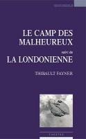 Le camp malheureux suivi de La londonienne, Thibault Fayner