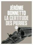 La certitude des pierres, Jérôme Bonnetto (par Cathy Garcia)