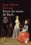 Entre les notes de Bach, Jean-Pierre Grivois
