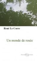 À propos de Un monde de rosée, René Le Corre, par Didier Ayres