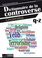 Dictionnaire de la controverse, Cincinnatus, volume 4, de Q à Z Abécédaire de la bêtise (éditions de Londres)