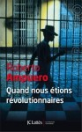 Quand nous étions révolutionnaires, Roberto Ampuero
