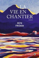 La Vie en chantier, Pete Fromm (par Jean-François Mézil)