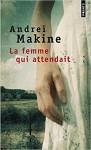 La Femme qui attendait, Andreï Makine