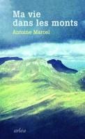 Ma vie dans les monts, Antoine Marcel (par Gilles Banderier)