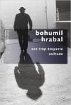 Une trop bruyante solitude, Bohumil Hrabal