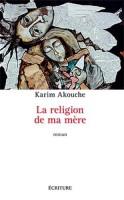 La religion de ma mère, Karim Akouche, par Fawaz Hussain