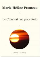 Le cœur est une place forte, Marie Hélène Prouteau