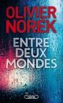 A propos de Entre deux mondes, Olivier Norek, par Mélanie Talcott