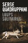 Loups solitaires, Serge Quadruppani