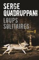 Loups solitaires, Serge Quadruppani (Métailié) - C. Garcia