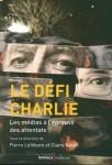 Le Défi Charlie Les Médias à l'épreuve des attentats, sous la direction de Pierre Lefébure et Claire Sécail