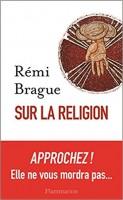 Sur la religion -Rémi Brague (Flammarion) - G. Banderier