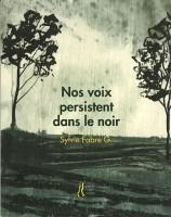 Nos voix persistent dans le noir, Sylvie Fabre G. (par Didier Ayres)