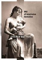 Né d'aucune femme, Franck Bouysse (par Léon-Marc Levy)