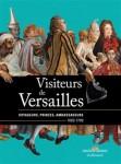 Visiteurs de Versailles. Voyageurs, princes, ambassadeurs (1682-1789), Daniëlle Kisluk-Grosheide, Bertrand Rondot