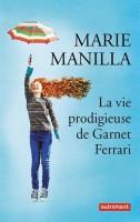 La vie prodigieuse de Garnet Ferrari, Marie Manilla