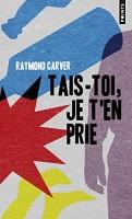 Tais-toi, je t'en prie, Raymond Carver