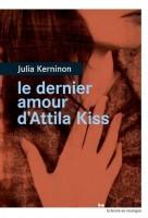 Le dernier amour d'Attila Kiss, Julia Kerninon