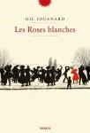 Les Roses blanches, Gil Jouanard (par Pierrette Epsztein)