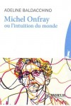 Michel Onfray ou l'intuition du monde, Adeline Baldacchino