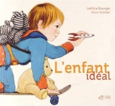 Rue des albums (11) - L'enfant idéal, Laëtitia Bourget, Alice Gravier