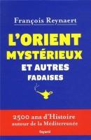 L'Orient mystérieux et autres fadaises, François Reynaert