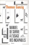 Manuel de survie à l'usage des incapables, Thomas Gunzig