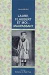 Laure, Flaubert et moi… Maupassant, Cécile Delîle